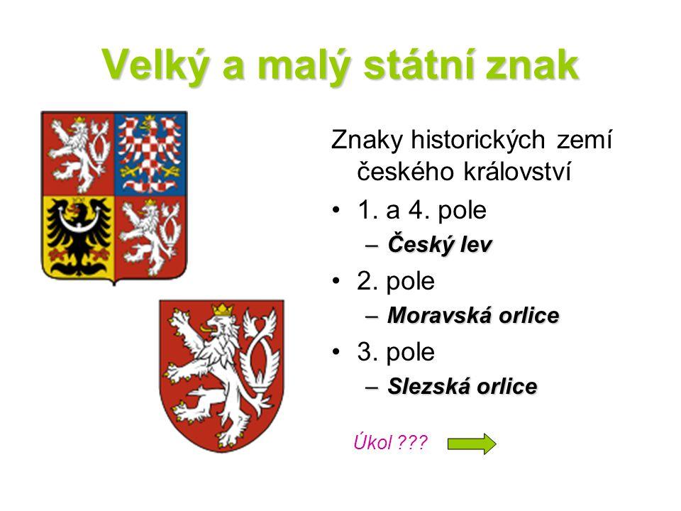 Velký a malý státní znak Znaky historických zemí českého království 1. a 4. pole –Č–Č–Č–Český lev 2. pole –M–M–M–Moravská orlice 3. pole –S–S–S–Slezsk