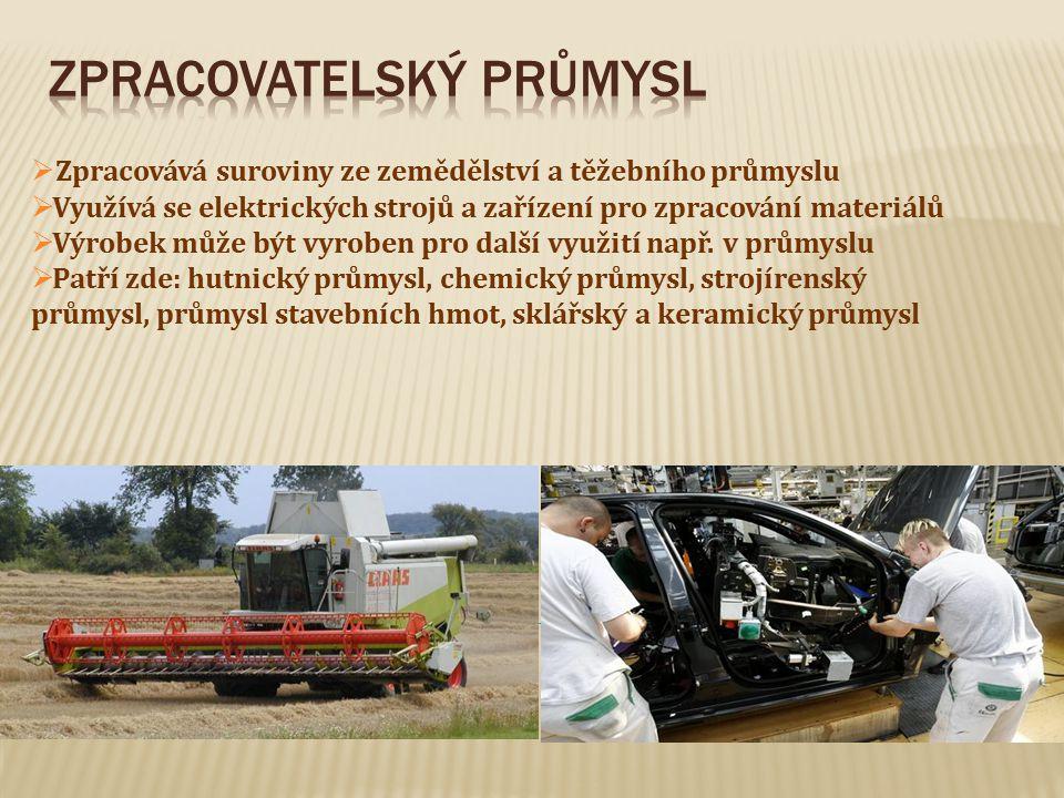  Zpracovává suroviny ze zemědělství a těžebního průmyslu  Využívá se elektrických strojů a zařízení pro zpracování materiálů  Výrobek může být vyro