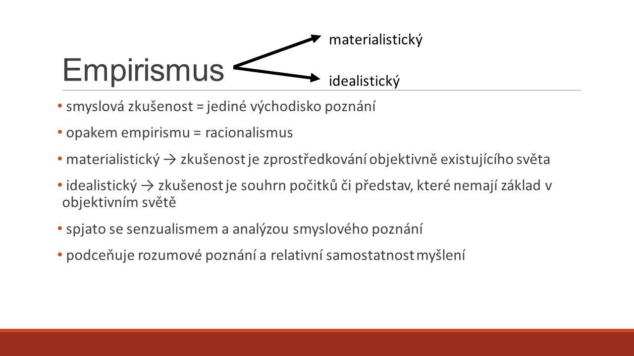 Empirismus smyslová zkušenost = jediné východisko poznání opakem empirismu = racionalismus materialistický → zkušenost je zprostředkování objektivně e