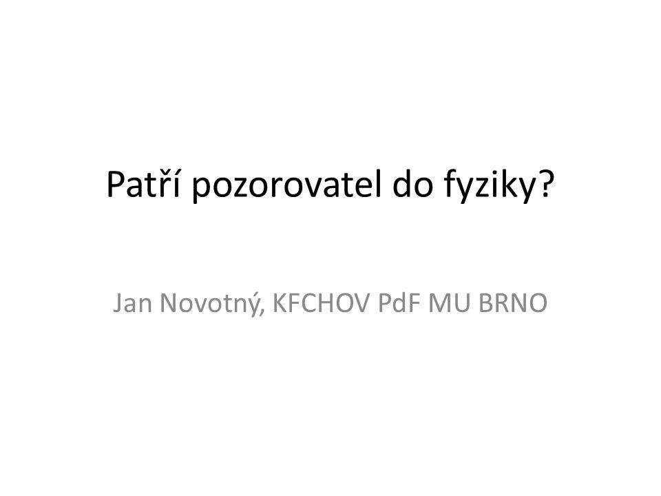 Patří pozorovatel do fyziky Jan Novotný, KFCHOV PdF MU BRNO