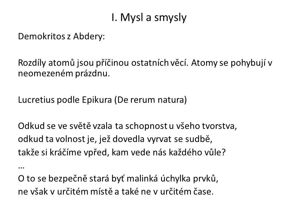 I. Mysl a smysly Demokritos z Abdery: Rozdíly atomů jsou příčinou ostatních věcí.