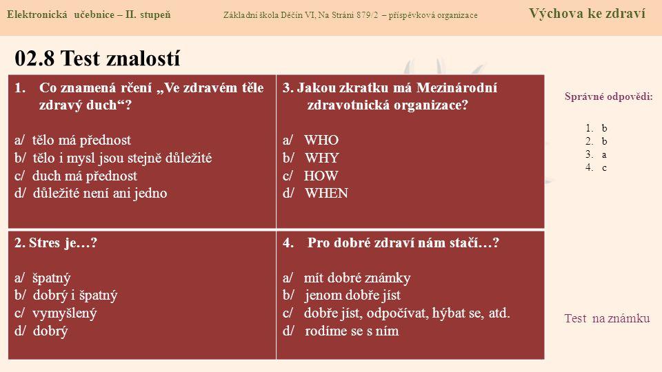 """02.8 Test znalostí Správné odpovědi: 1.Co znamená rčení """"Ve zdravém těle zdravý duch""""? a/ tělo má přednost b/ tělo i mysl jsou stejně důležité c/ duch"""