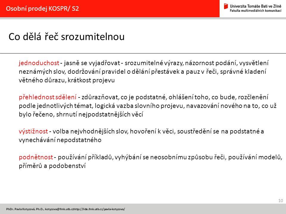 10 PhDr. Pavla Kotyzová, Ph.D., kotyzova@fmk.utb.czhttp://lide.fmk.utb.cz/pavla-kotyzova/ Co dělá řeč srozumitelnou Osobní prodej KOSPR/ S2 jednoducho