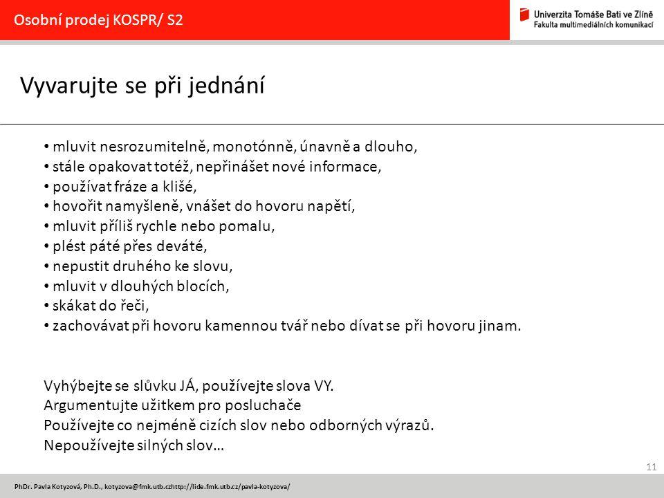 11 PhDr. Pavla Kotyzová, Ph.D., kotyzova@fmk.utb.czhttp://lide.fmk.utb.cz/pavla-kotyzova/ Vyvarujte se při jednání Osobní prodej KOSPR/ S2 mluvit nesr