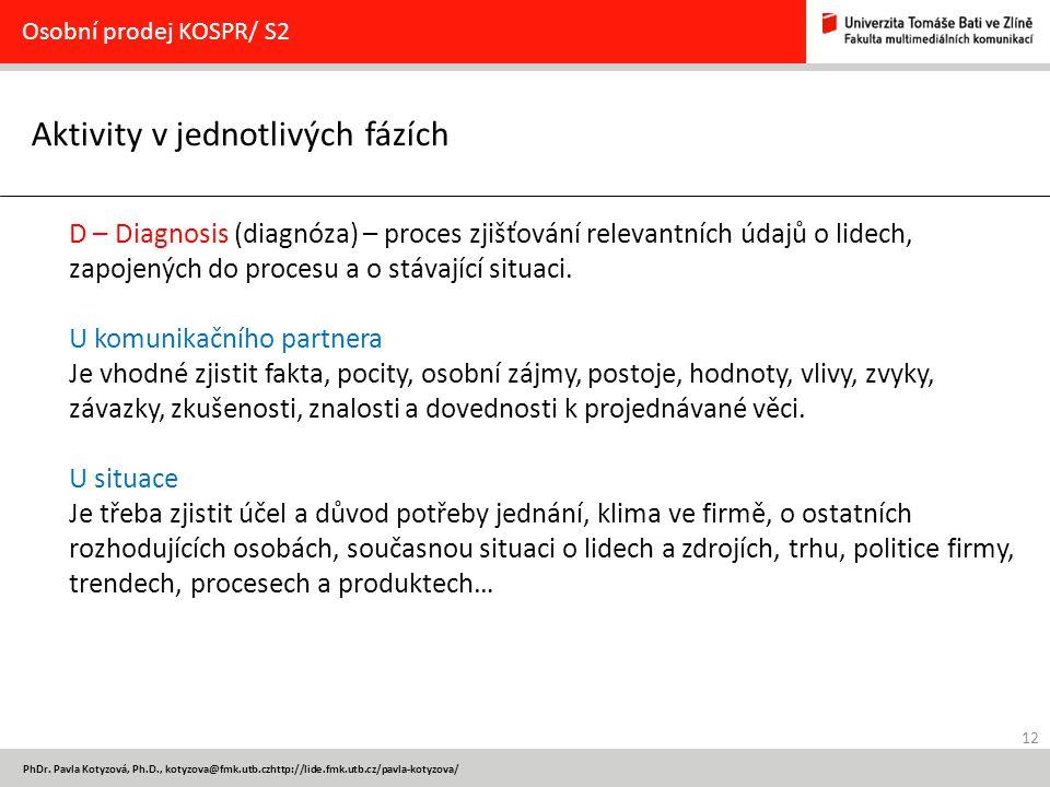 12 PhDr. Pavla Kotyzová, Ph.D., kotyzova@fmk.utb.czhttp://lide.fmk.utb.cz/pavla-kotyzova/ Aktivity v jednotlivých fázích Osobní prodej KOSPR/ S2 D – D