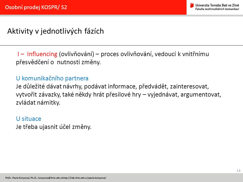 14 PhDr. Pavla Kotyzová, Ph.D., kotyzova@fmk.utb.czhttp://lide.fmk.utb.cz/pavla-kotyzova/ Aktivity v jednotlivých fázích Osobní prodej KOSPR/ S2 I – I