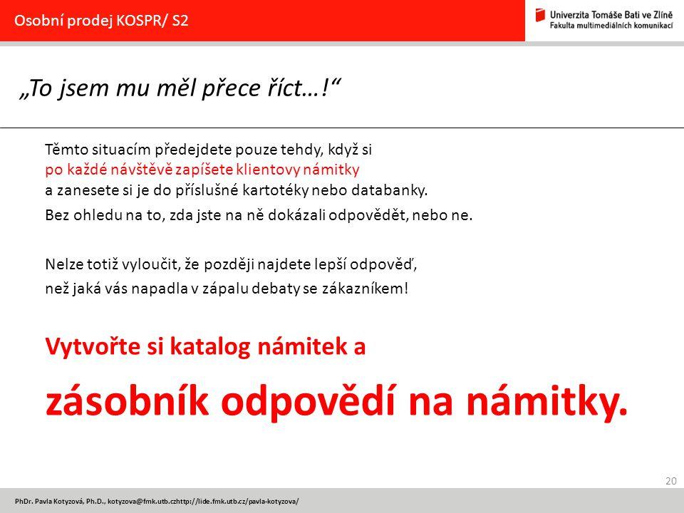 """20 PhDr. Pavla Kotyzová, Ph.D., kotyzova@fmk.utb.czhttp://lide.fmk.utb.cz/pavla-kotyzova/ """"To jsem mu měl přece říct…!"""" Osobní prodej KOSPR/ S2 Těmto"""