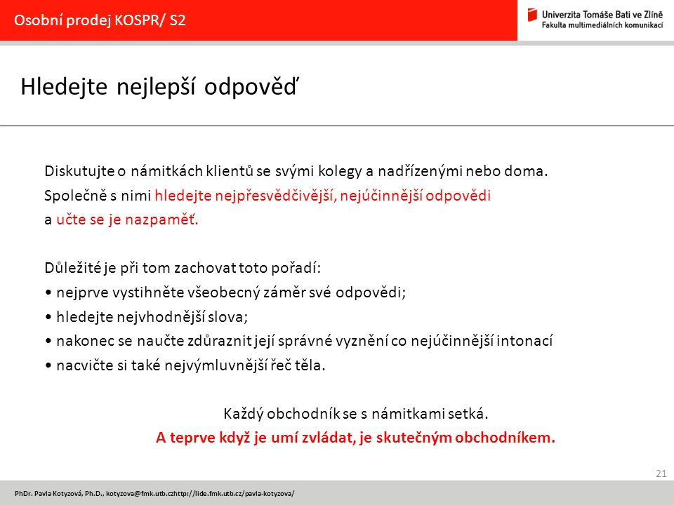 21 PhDr. Pavla Kotyzová, Ph.D., kotyzova@fmk.utb.czhttp://lide.fmk.utb.cz/pavla-kotyzova/ Hledejte nejlepší odpověď Osobní prodej KOSPR/ S2 Diskutujte
