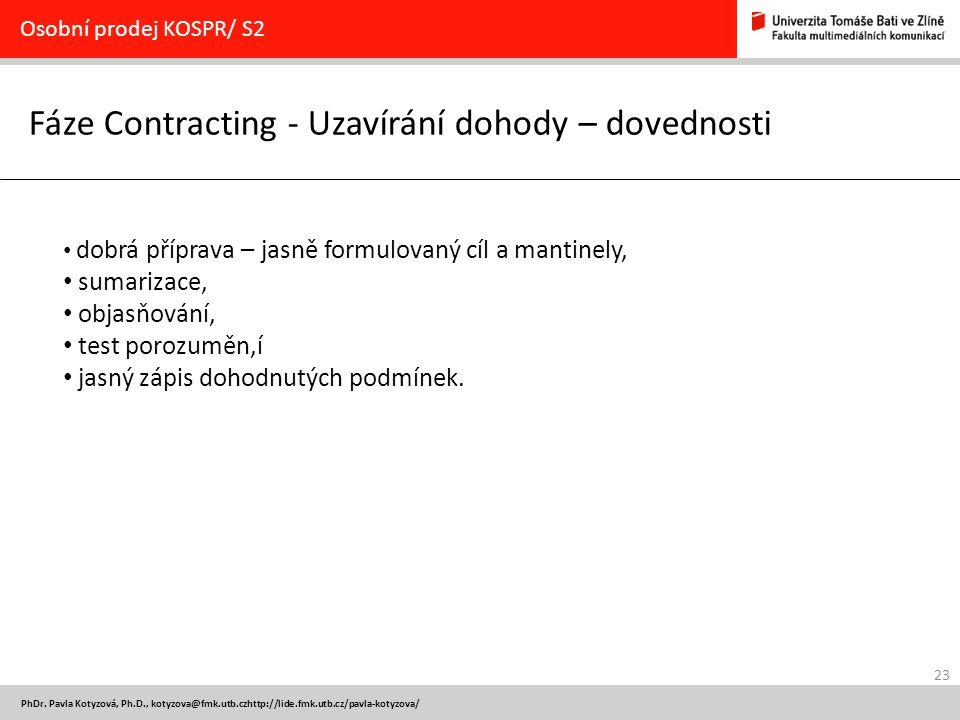 23 PhDr. Pavla Kotyzová, Ph.D., kotyzova@fmk.utb.czhttp://lide.fmk.utb.cz/pavla-kotyzova/ Fáze Contracting - Uzavírání dohody – dovednosti Osobní prod