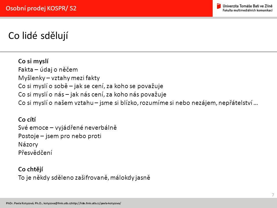 7 PhDr. Pavla Kotyzová, Ph.D., kotyzova@fmk.utb.czhttp://lide.fmk.utb.cz/pavla-kotyzova/ Co lidé sdělují Osobní prodej KOSPR/ S2 Co si myslí Fakta – ú