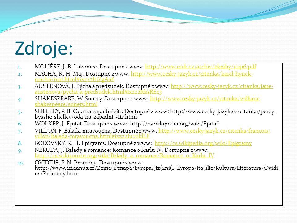 Zdroje: 1. MOLIÉRE, J. B. Lakomec. Dostupné z www: http://www.mvk.cz/archiv/eknihy/10416.pdfhttp://www.mvk.cz/archiv/eknihy/10416.pdf 2. MÁCHA, K. H.
