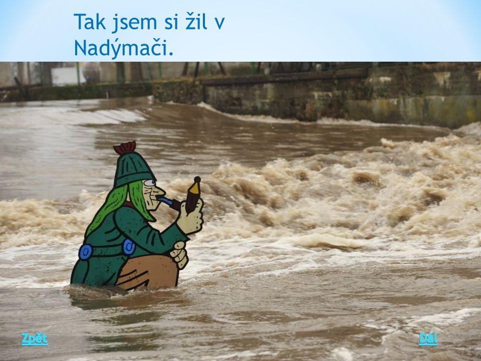 Tak jsem si žil v Nadýmači.