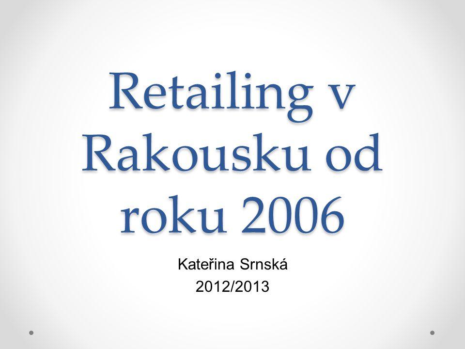 Retailing v Rakousku od roku 2006 Kateřina Srnská 2012/2013
