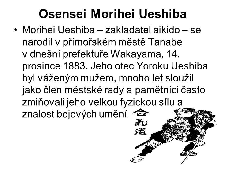 Osensei Morihei Ueshiba Morihei Ueshiba – zakladatel aikido – se narodil v přímořském městě Tanabe v dnešní prefektuře Wakayama, 14. prosince 1883. Je