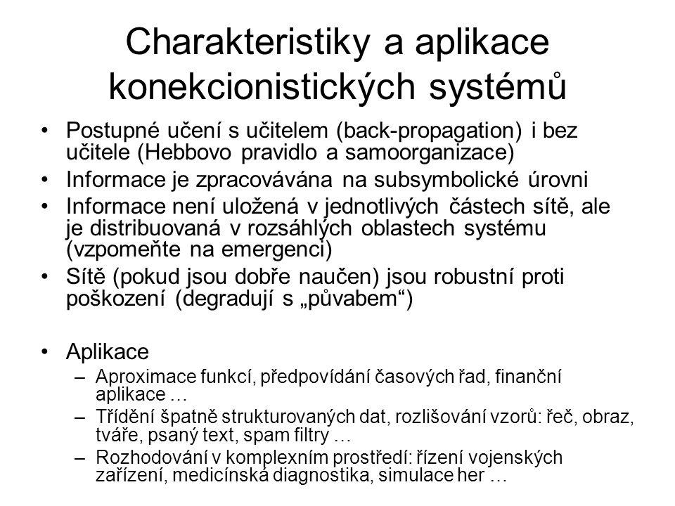 Charakteristiky a aplikace konekcionistických systémů Postupné učení s učitelem (back-propagation) i bez učitele (Hebbovo pravidlo a samoorganizace) I