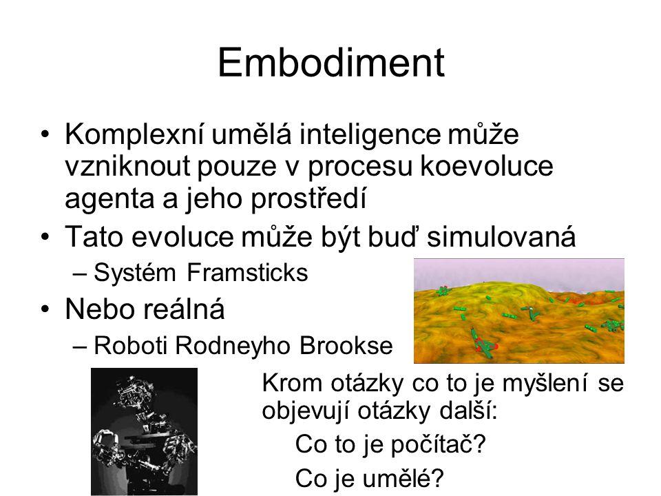 Embodiment Komplexní umělá inteligence může vzniknout pouze v procesu koevoluce agenta a jeho prostředí Tato evoluce může být buď simulovaná –Systém F