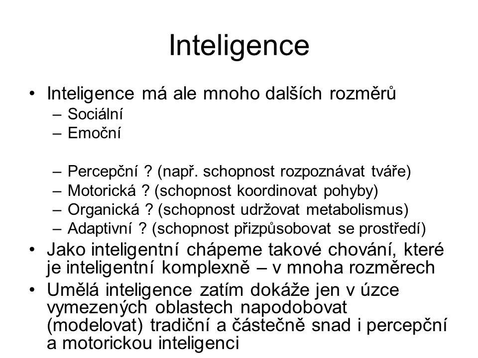 Inteligence Inteligence má ale mnoho dalších rozměrů –Sociální –Emoční –Percepční ? (např. schopnost rozpoznávat tváře) –Motorická ? (schopnost koordi