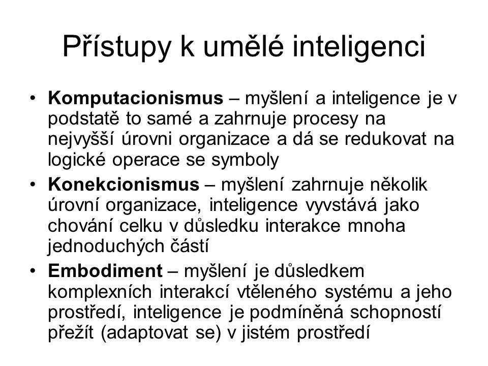 Přístupy k umělé inteligenci Komputacionismus – myšlení a inteligence je v podstatě to samé a zahrnuje procesy na nejvyšší úrovni organizace a dá se r