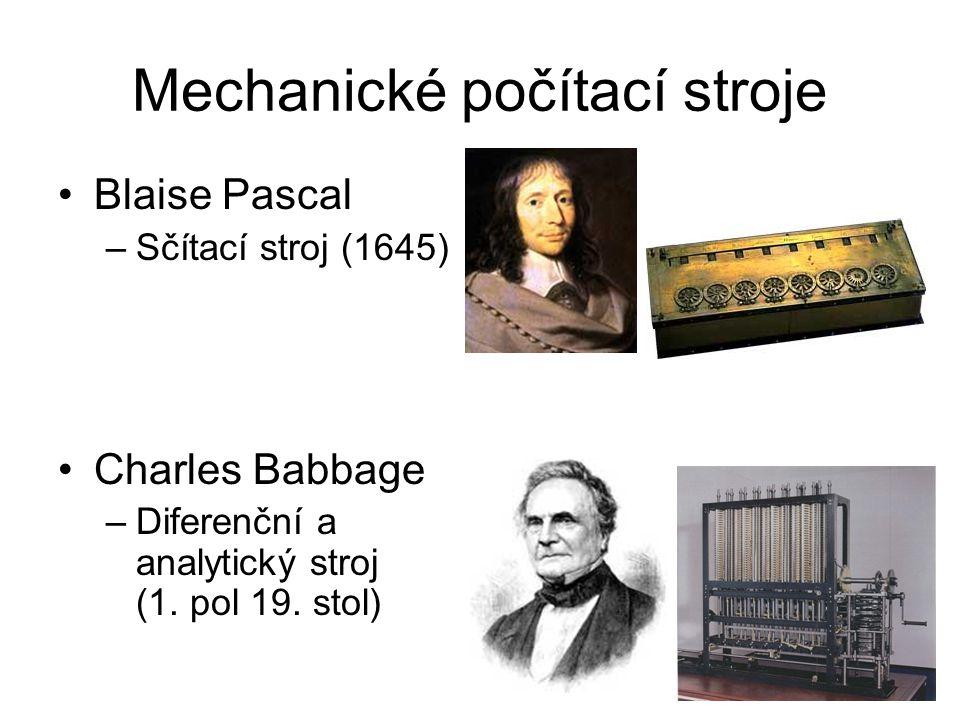 Mechanické počítací stroje Blaise Pascal –Sčítací stroj (1645) Charles Babbage –Diferenční a analytický stroj (1. pol 19. stol)