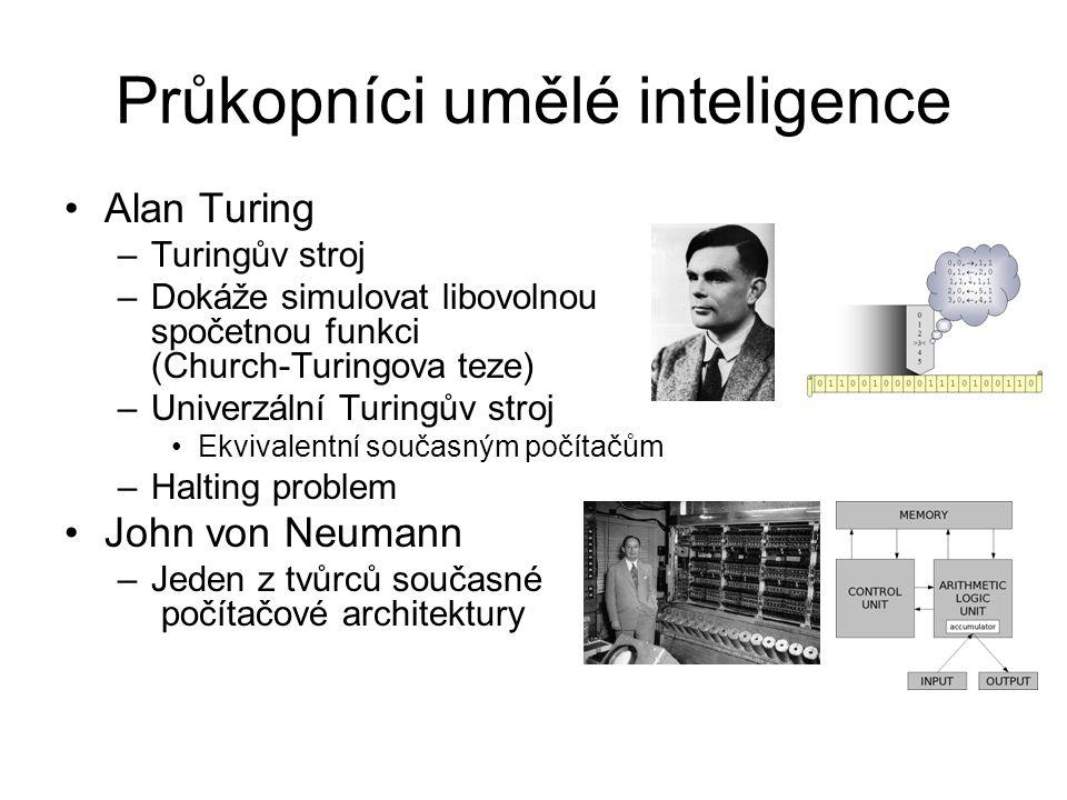 Průkopníci umělé inteligence Alan Turing –Turingův stroj –Dokáže simulovat libovolnou spočetnou funkci (Church-Turingova teze) –Univerzální Turingův s