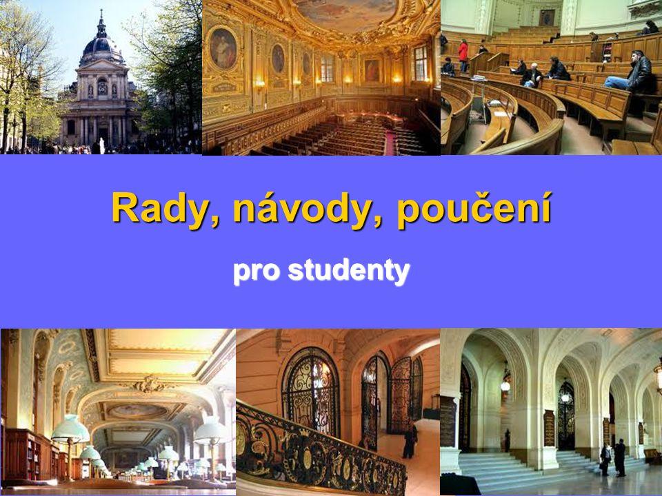 Rady, návody, poučení Rady, návody, poučení pro studenty
