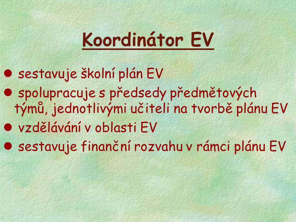 Koordinátor EV l sestavuje školní plán EV l spolupracuje s předsedy předmětových týmů, jednotlivými učiteli na tvorbě plánu EV l vzdělávání v oblasti
