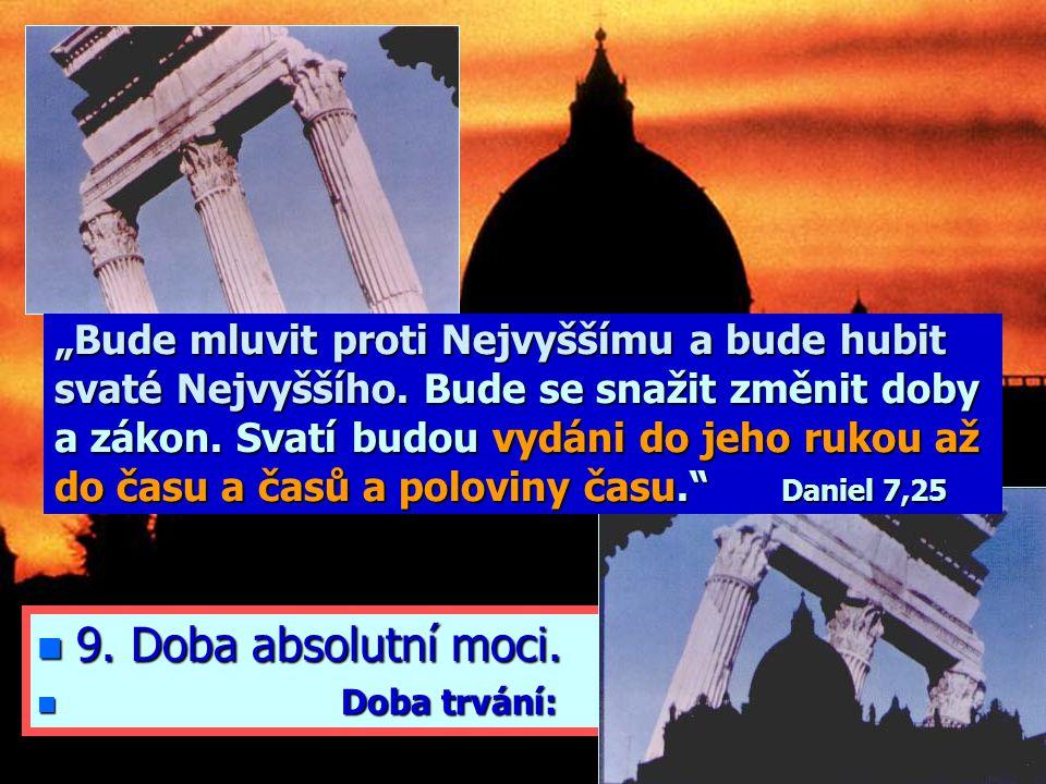 """n 8. Změna Božího zákona n doba = n doba = čas (bohoslužby) """"Bude mluvit proti Nejvyššímu a bude hubit svaté Nejvyššího. Bude se snažit změnit doby a"""