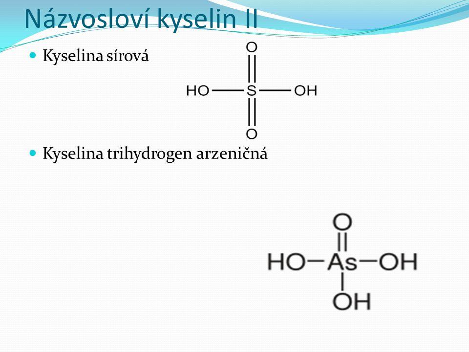 Názvosloví kyselin II Všimněte si, že atom vodíku je navázaný na atom kyslíku, ne na třetí prvek Tento vodík je tzv.