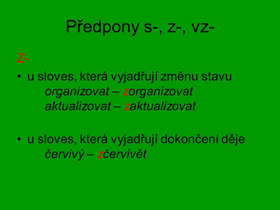 Předpony s-, z-, vz- Z- u sloves, která vyjadřují změnu stavu organizovat – zorganizovat aktualizovat – zaktualizovat u sloves, která vyjadřují dokonč
