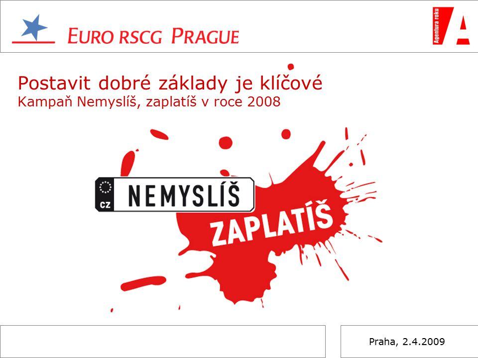 Praha, 2.4.2009 Postavit dobré základy je klíčové Kampaň Nemyslíš, zaplatíš v roce 2008