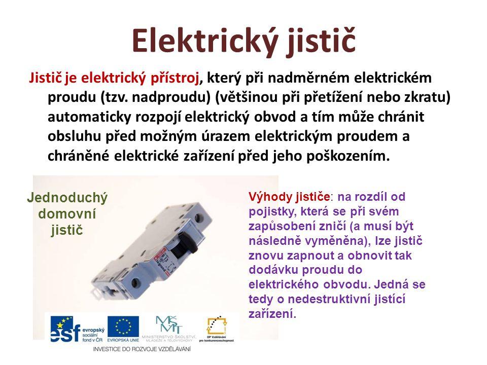Elektrický jistič Jistič je elektrický přístroj, který při nadměrném elektrickém proudu (tzv. nadproudu) (většinou při přetížení nebo zkratu) automati