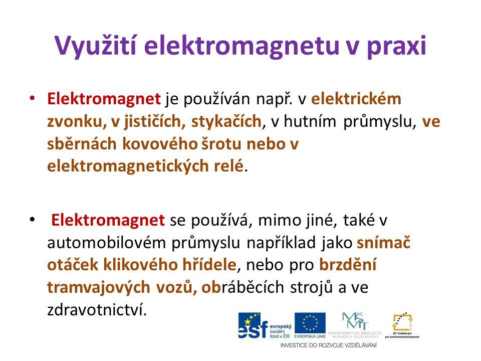 Využití elektromagnetu v praxi Elektromagnet je používán např. v elektrickém zvonku, v jističích, stykačích, v hutním průmyslu, ve sběrnách kovového š