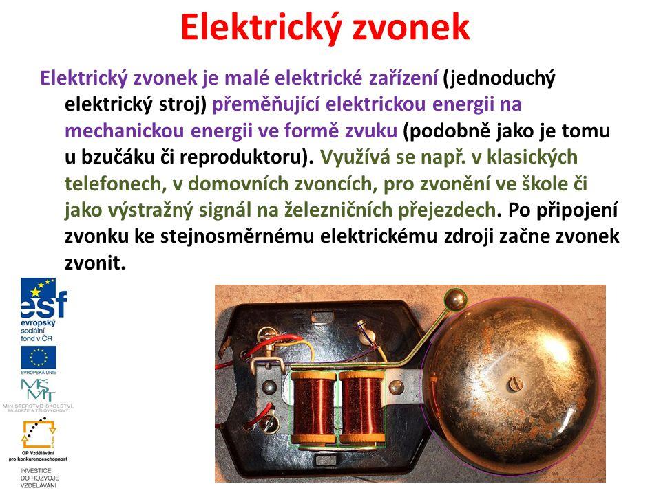 Elektrický zvonek Elektrický zvonek je malé elektrické zařízení (jednoduchý elektrický stroj) přeměňující elektrickou energii na mechanickou energii v