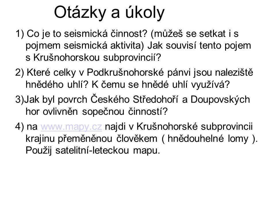 Otázky a úkoly 1) Co je to seismická činnost? (můžeš se setkat i s pojmem seismická aktivita) Jak souvisí tento pojem s Krušnohorskou subprovincií? 2)