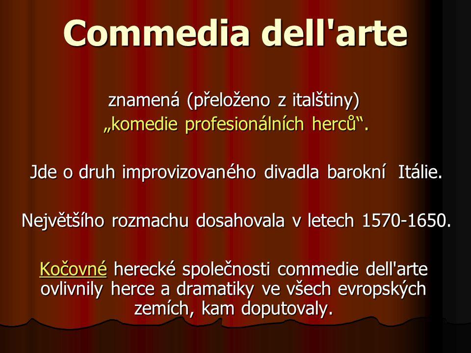 """Commedia dell arte znamená (přeloženo z italštiny) """"komedie profesionálních herců ."""