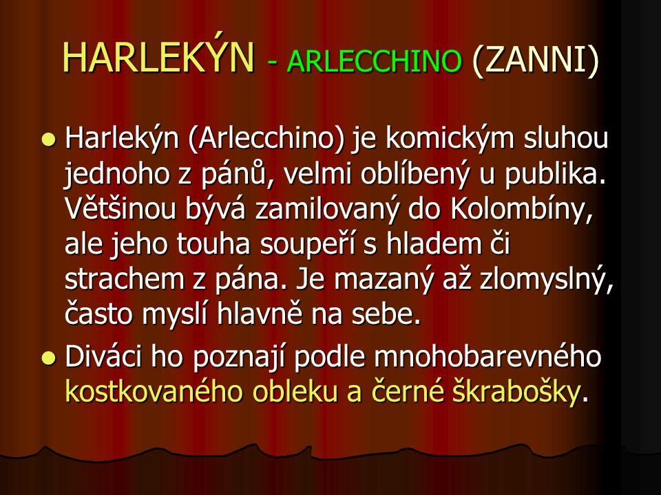 HARLEKÝN - ARLECCHINO (ZANNI) Harlekýn (Arlecchino) je komickým sluhou jednoho z pánů, velmi oblíbený u publika.