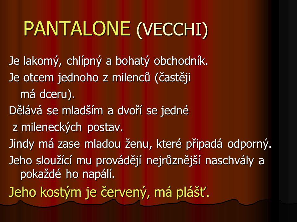 PANTALONE (VECCHI) Je lakomý, chlípný a bohatý obchodník.
