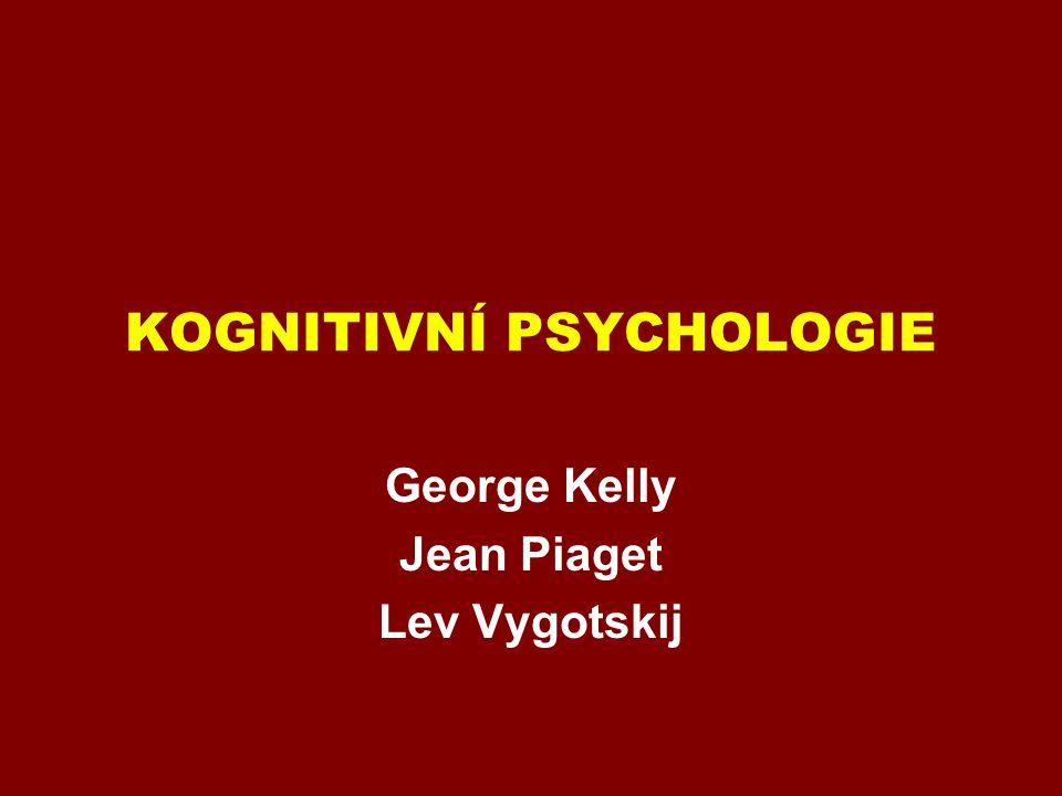 KOGNITIVNÍ PSYCHOLOGIE George Kelly Jean Piaget Lev Vygotskij