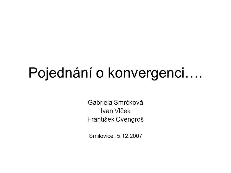 Obsah přednášky Definice a měření konvergence Determinanty konvergence Problémy s datovými zdroji Konvergence v praxi Trochu úvah na závěr