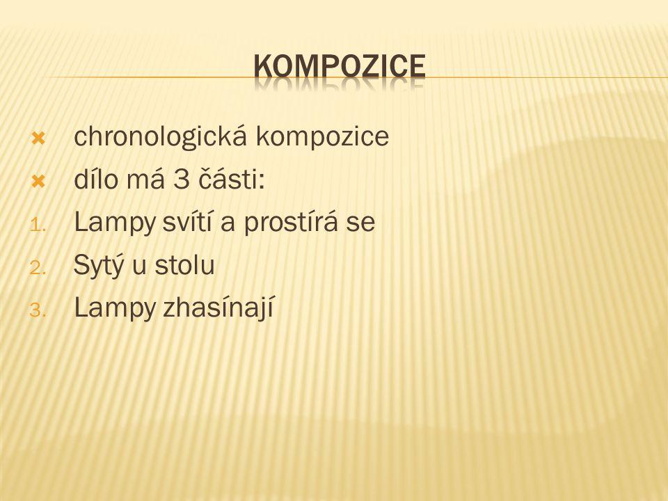  chronologická kompozice  dílo má 3 části: 1. Lampy svítí a prostírá se 2.
