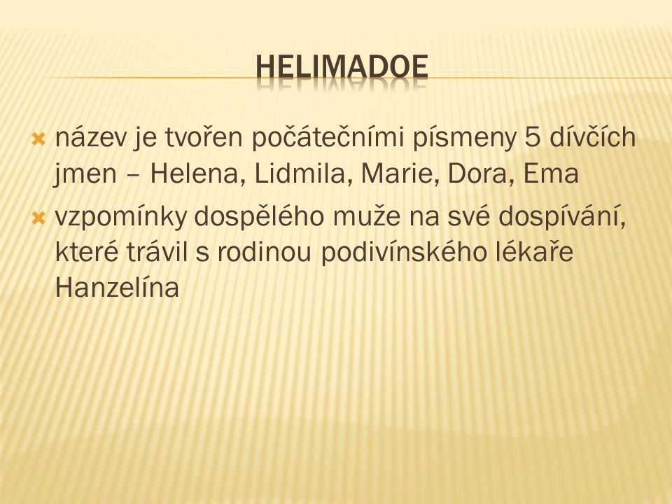  název je tvořen počátečními písmeny 5 dívčích jmen – Helena, Lidmila, Marie, Dora, Ema  vzpomínky dospělého muže na své dospívání, které trávil s rodinou podivínského lékaře Hanzelína
