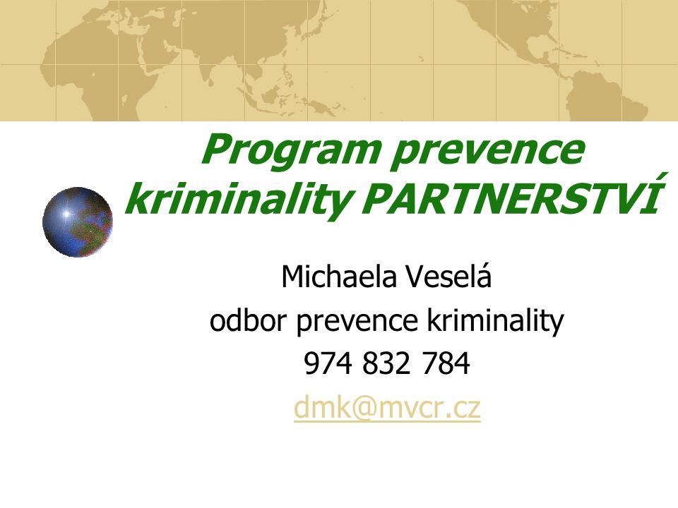 Program prevence kriminality PARTNERSTVÍ Michaela Veselá odbor prevence kriminality 974 832 784 dmk@mvcr.cz