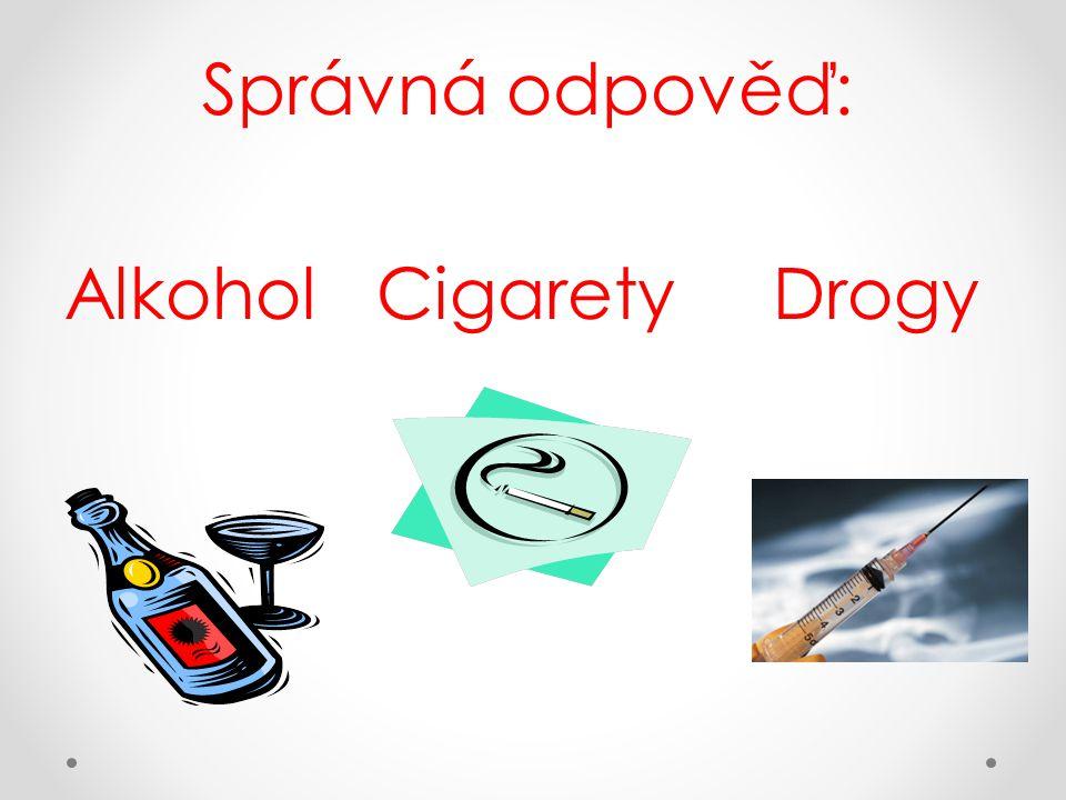 Správná odpověď: Alkohol Cigarety Drogy