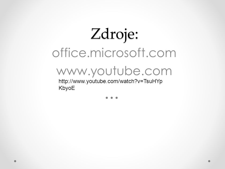 Zdroje: Zdroje: office.microsoft.com www.youtube.com http://www.youtube.com/watch?v=TsuHYp KbyoE