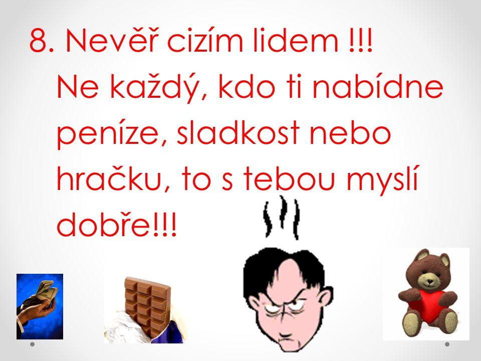 8. Nevěř cizím lidem !!.