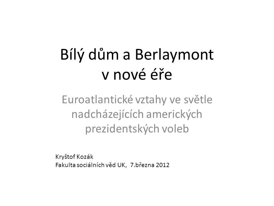Bílý dům a Berlaymont v nové éře Euroatlantické vztahy ve světle nadcházejících amerických prezidentských voleb Kryštof Kozák Fakulta sociálních věd UK, 7.března 2012