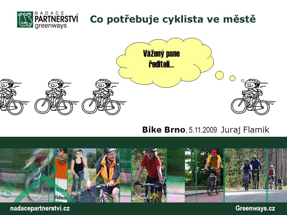 nadacepartnerstvi.cz Greenways.cz Co potřebuje cyklista ve městě Bike Brno, 5.11.2009 Juraj Flamik Vážený pane řediteli…