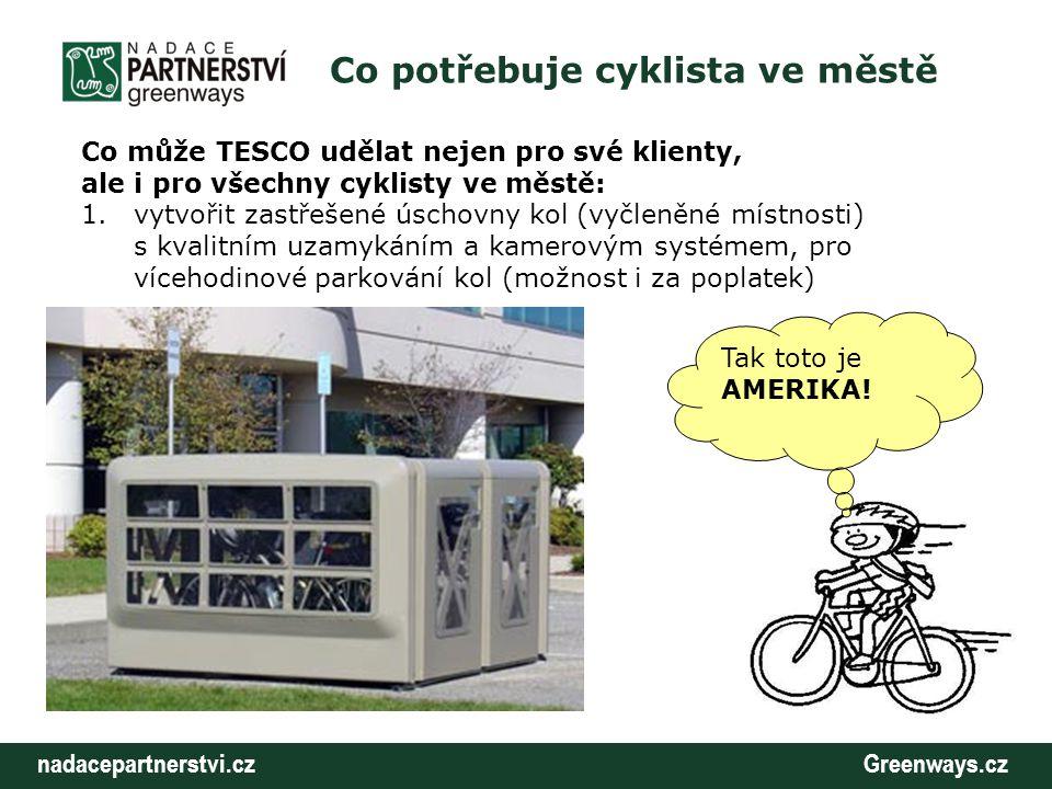 nadacepartnerstvi.cz Greenways.cz Co potřebuje cyklista ve městě Co může TESCO udělat nejen pro své klienty, ale i pro všechny cyklisty ve městě: 1.vy
