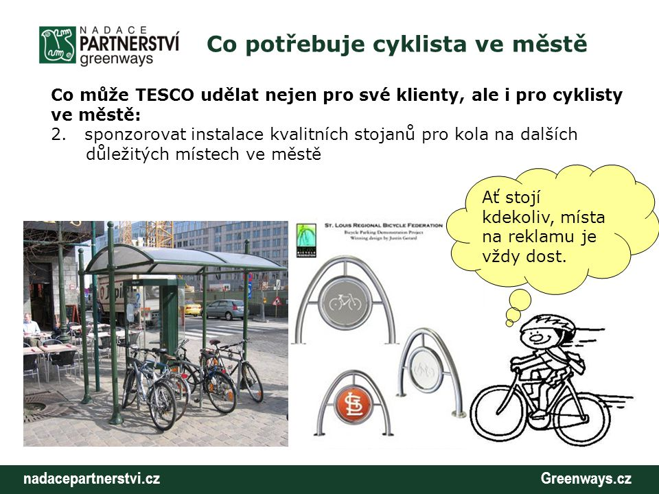 nadacepartnerstvi.cz Greenways.cz Co potřebuje cyklista ve městě Co může TESCO udělat nejen pro své klienty, ale i pro cyklisty ve městě: 2.
