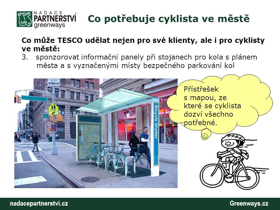 nadacepartnerstvi.cz Greenways.cz Co potřebuje cyklista ve městě Co může TESCO udělat nejen pro své klienty, ale i pro cyklisty ve městě: 3. sponzorov